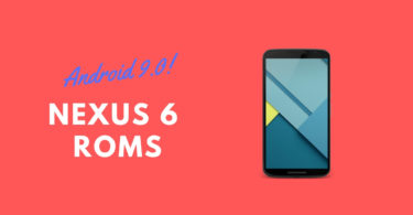 Android Pie ROMs For Nexus 6