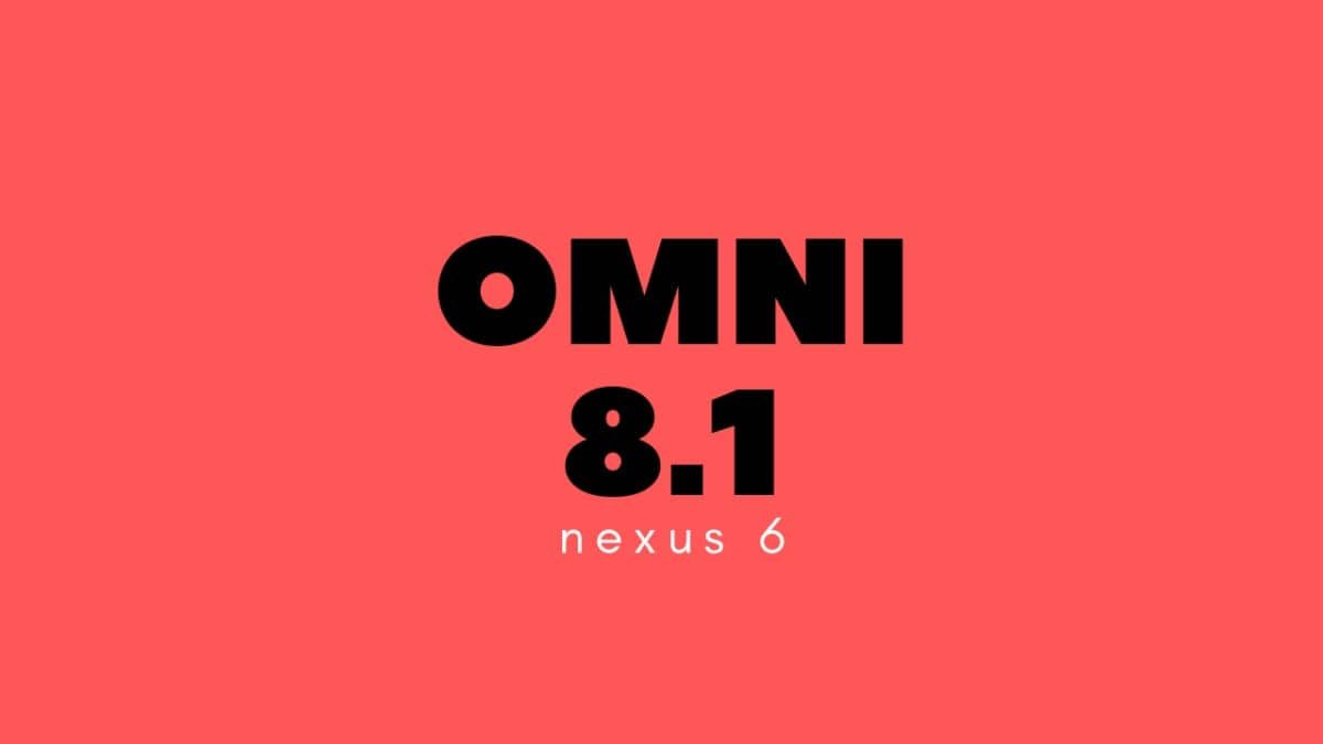 Download and Install Android 8.1 Oreo On Nexus 6 [OmniRom]