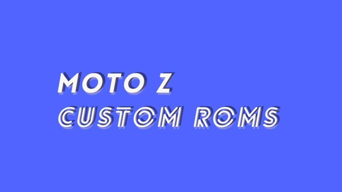 Full List Of Best Moto Z Pie Based Custom ROMs