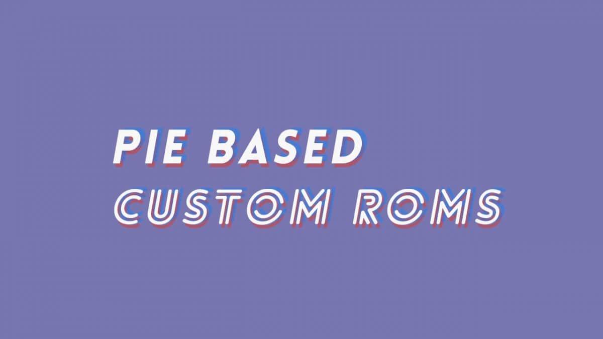 Best Xiaomi Mi 6X Pie Based Custom ROMs (Android 9.0)