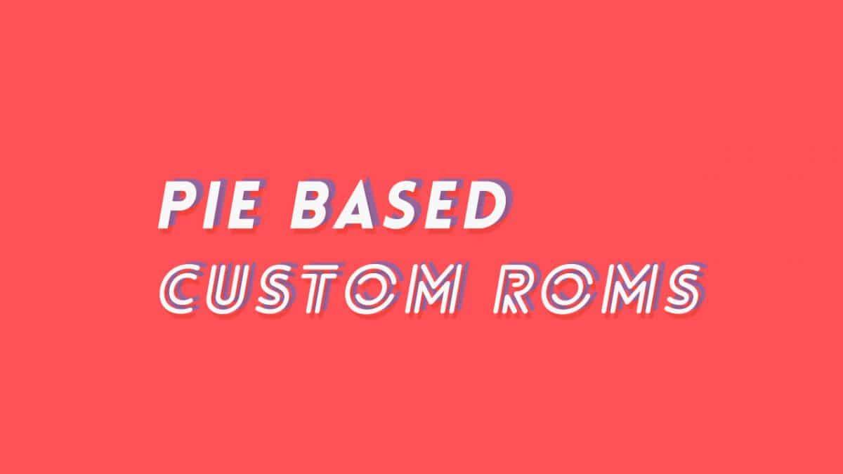 Best Xiaomi Mi 8 Pie Based Custom ROMs (Android 9.0)
