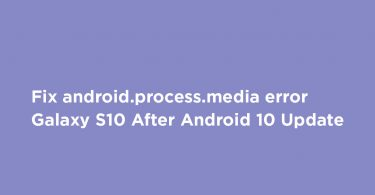 Fix android.process.media error on Galaxy S10 After Android 10 Update