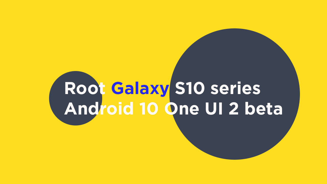 root Galaxy S10 series on Android 10 One UI 2 beta update