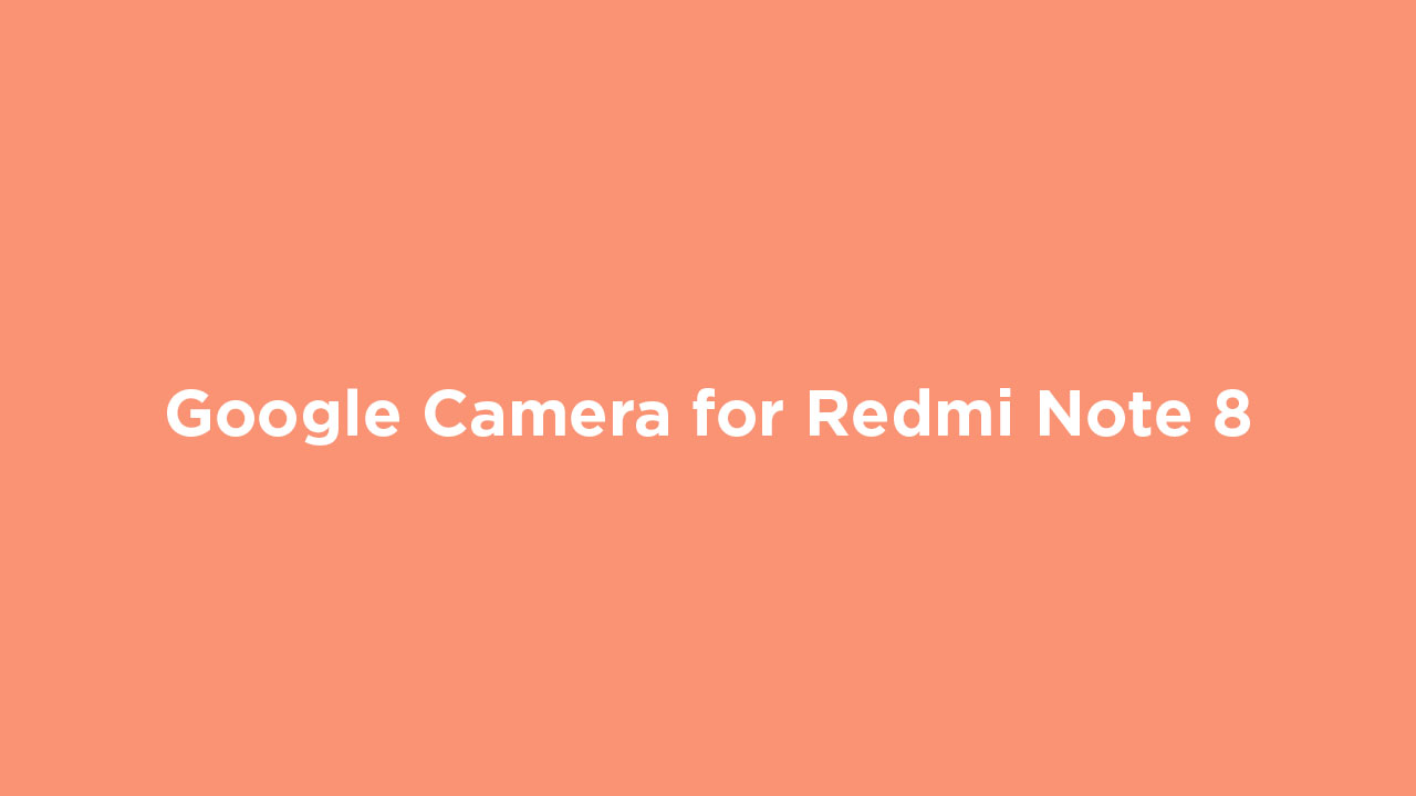 Download Google Camera for Redmi Note 8 (Gcam 6.2)