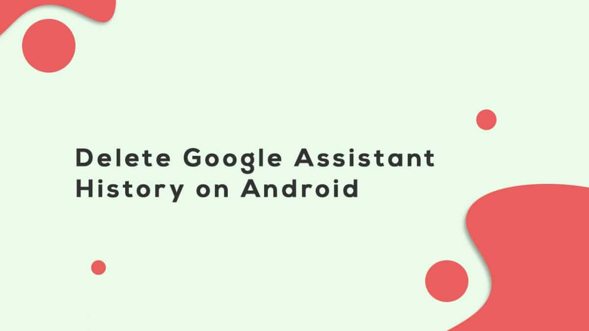 Delete Google Assistant History on Android