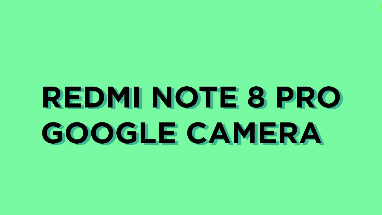 Install Google Camera APK port on Redmi Note 8 Pro (Gcam)