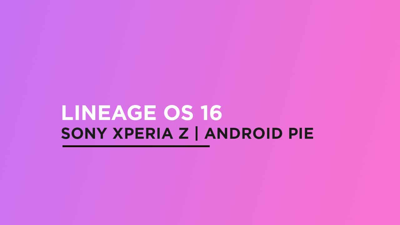 Install Lineage OS 16 On Sony Xperia Z | Android Pie