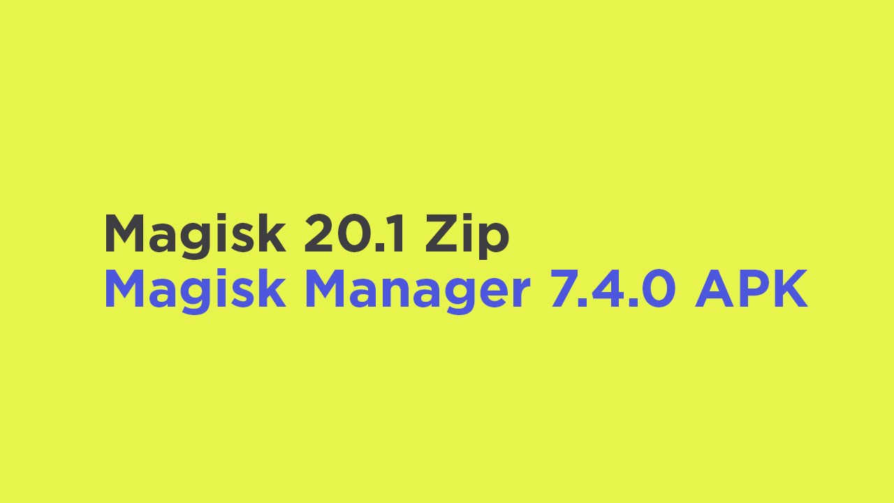 Magisk 20.1 Zip and Magisk Manager 7.4.0 APK