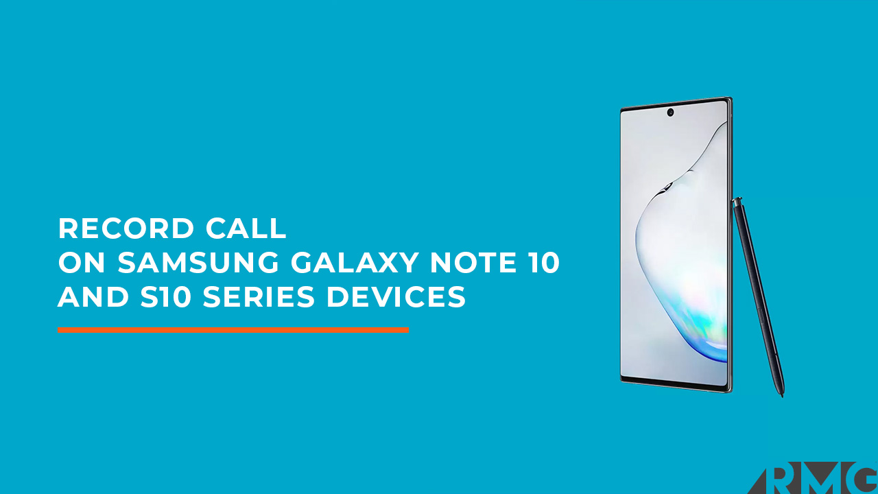 Record Call on Samsung Galaxy Note 10 and S10 Series devices