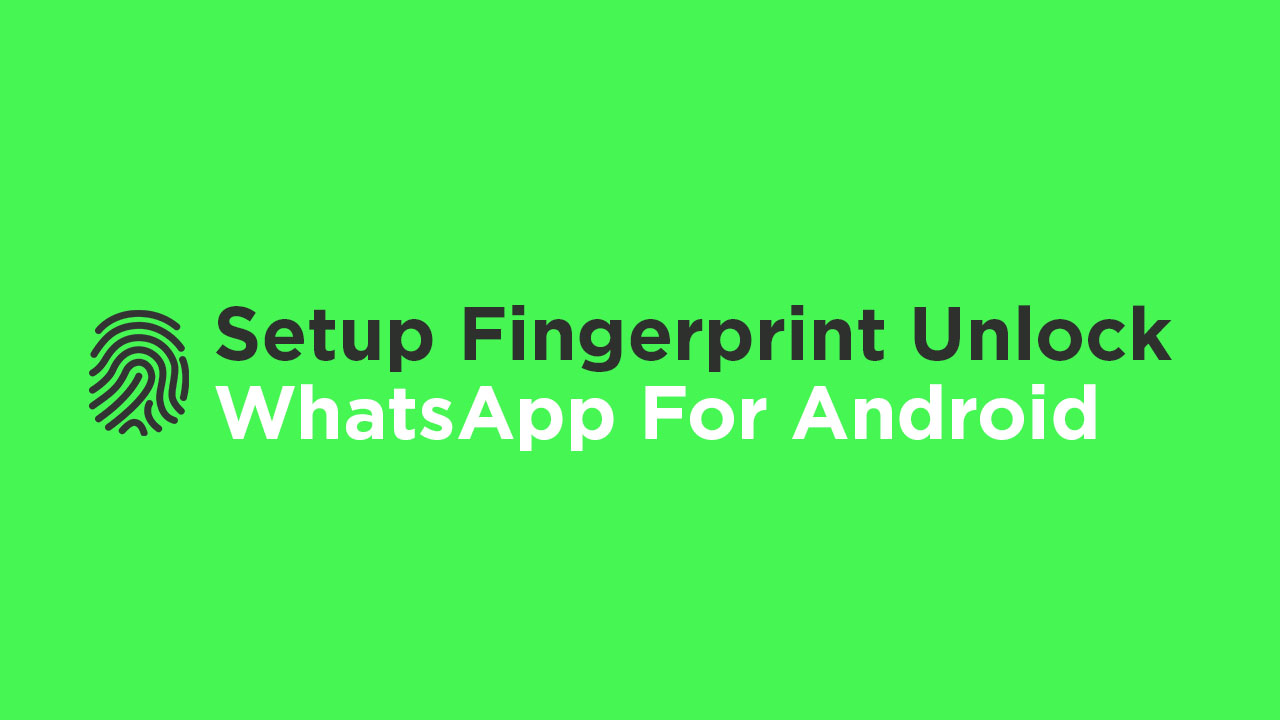 Setup Fingerprint Unlock On WhatsApp For Android