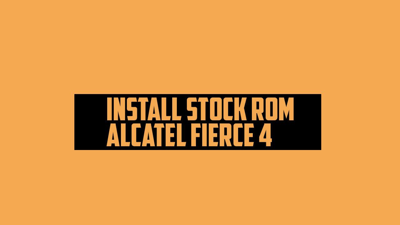 Install Stock ROM On Alcatel Fierce 4 (Firmware Flash)