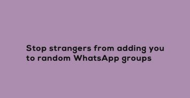 stop strangers from adding you to random WhatsApp groups