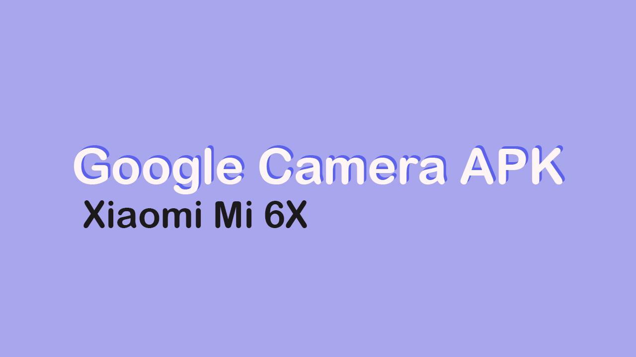 Google Camera APK For Xiaomi Mi 6X
