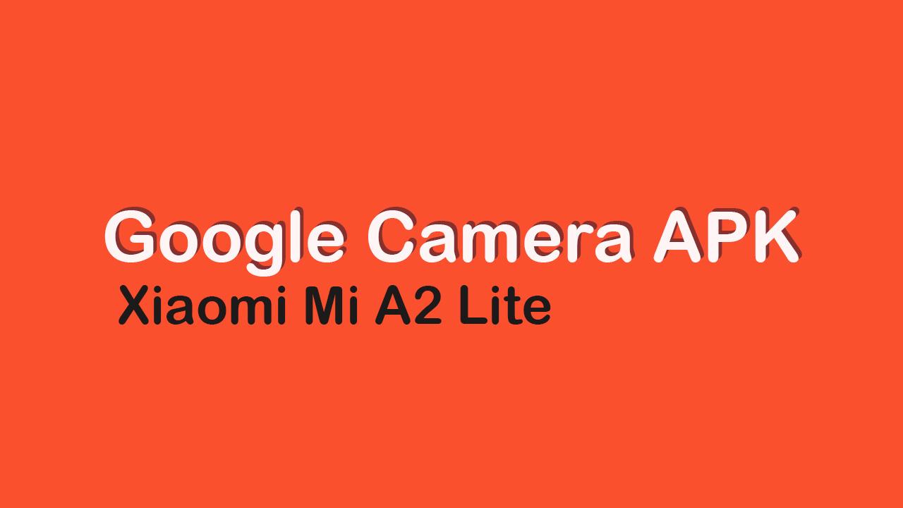 Download Google Camera APK For Xiaomi Mi A2 Lite