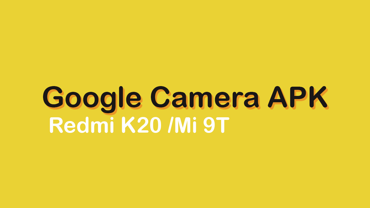 Download Google Camera APK For Redmi K20/Mi 9T