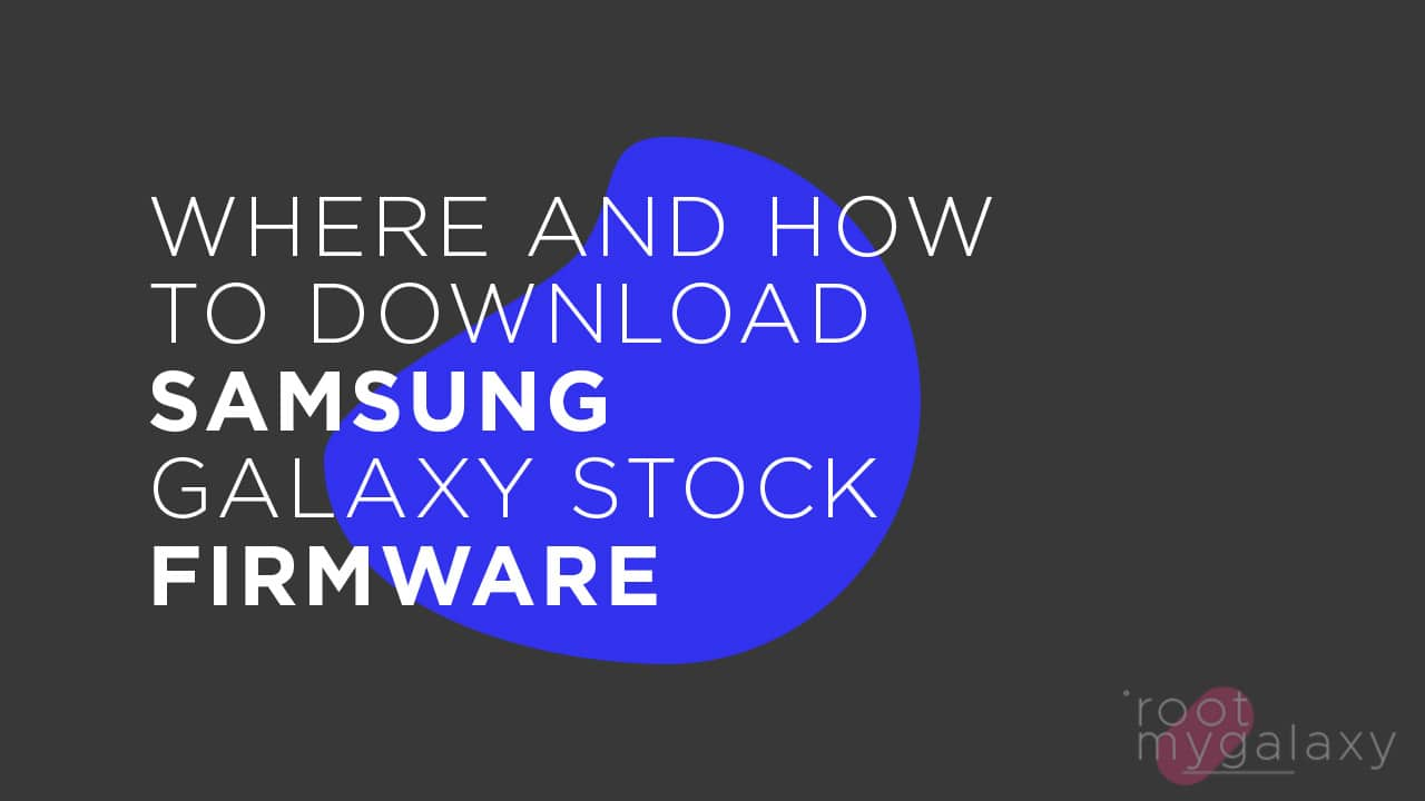 Where and How To Download Samsung Galaxy Stock Firmware