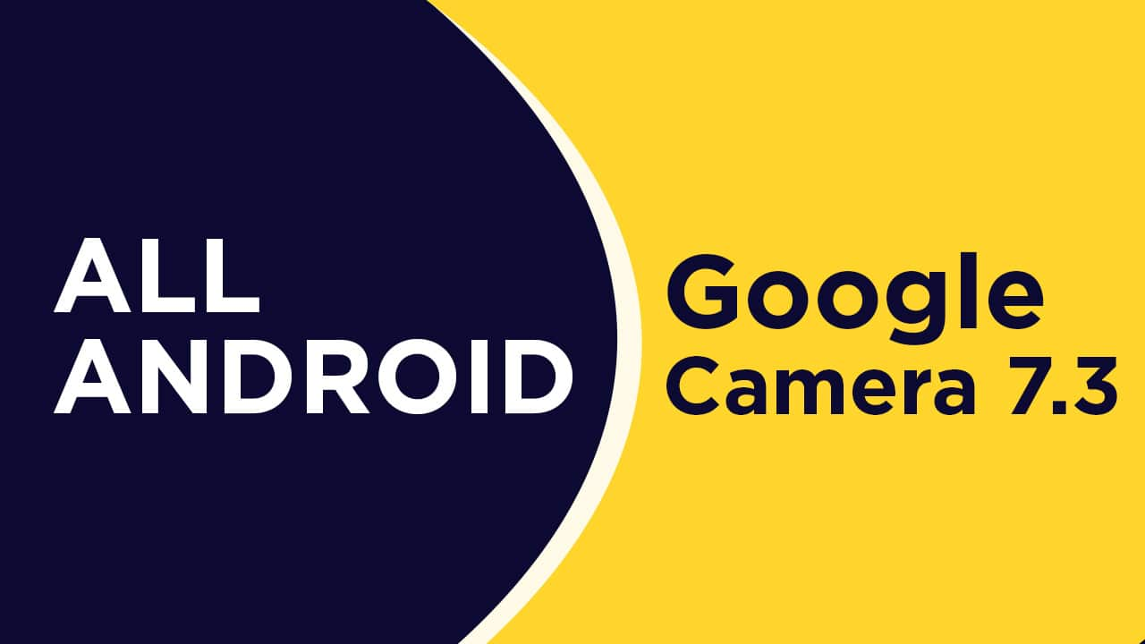 Download GCam 7.3 APK (Ported) APK from Pixel 4