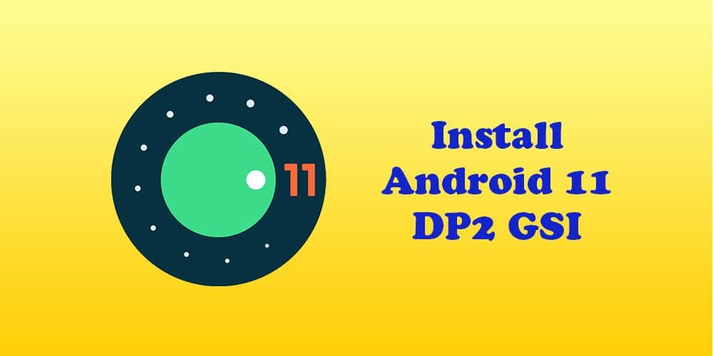 Download and Install Android 11 DP 2 GSI on an Android (Developer Preview 2)
