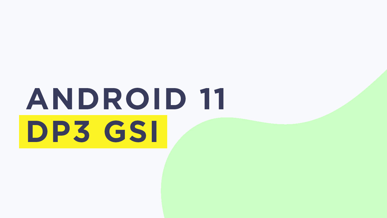 Install Android 11 DP 3 GSI on any Android (Developer Preview 3)