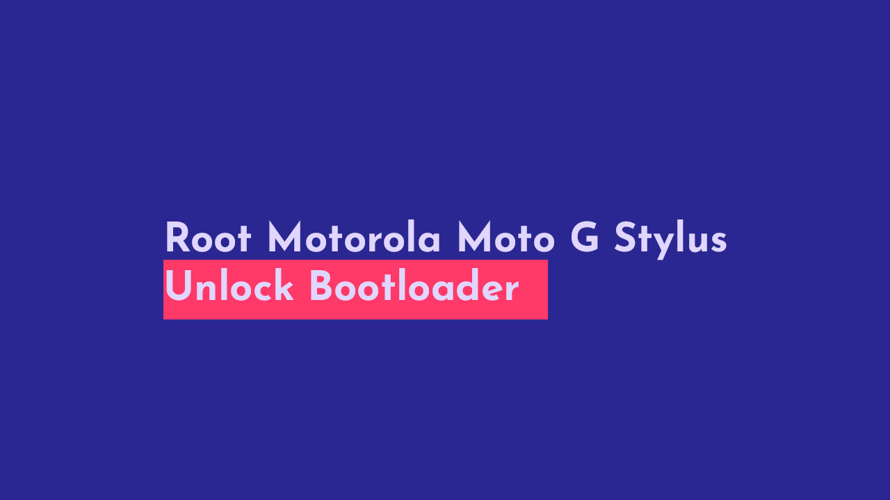 Root Motorola Moto G Stylus and Unlock Bootloader
