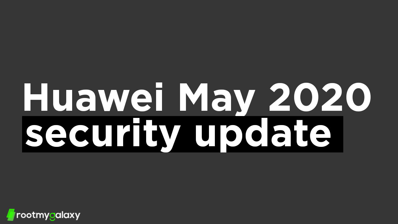 May security Patch released for Huawei Nova 5T, P Smart Z, Mate 20, and Mate 20 Pro