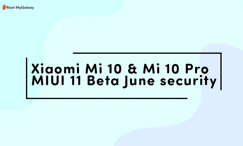 Xiaomi Mi 10 & Mi 10 Pro MIUI 11 Beta June security update roll out in Europe & India
