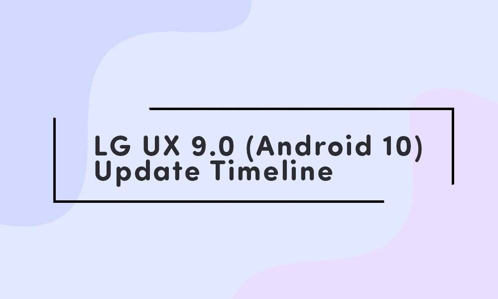 LG Q70 LG UX 9.0 (Android 10) update timeline