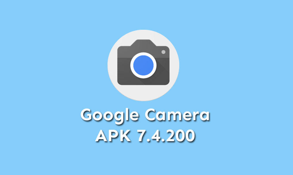 Stable Google Camera 7.4.200 APK Released {Download Gcam}