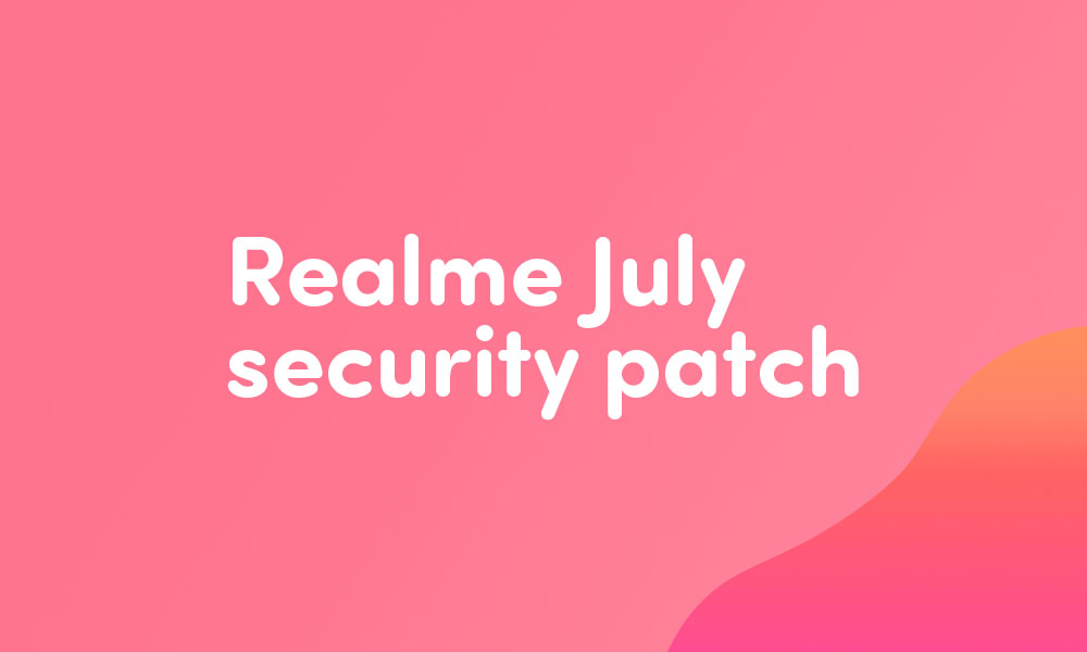 Realme 3 Pro and X50 5G bag July security patch -C.07 and A.29