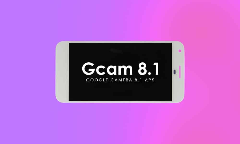 [Gcam Mod] Download Google Camera 8.1 APK for any android