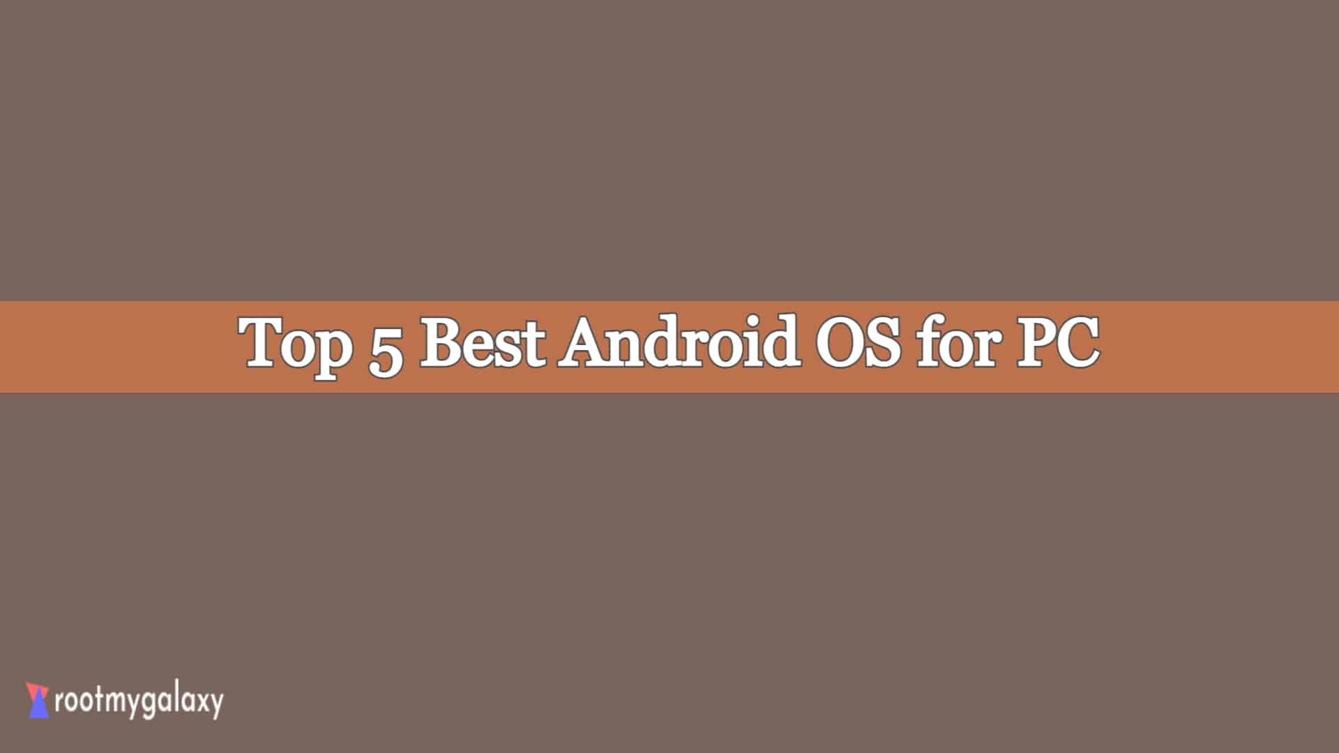 Top 5 best Android OS for PC