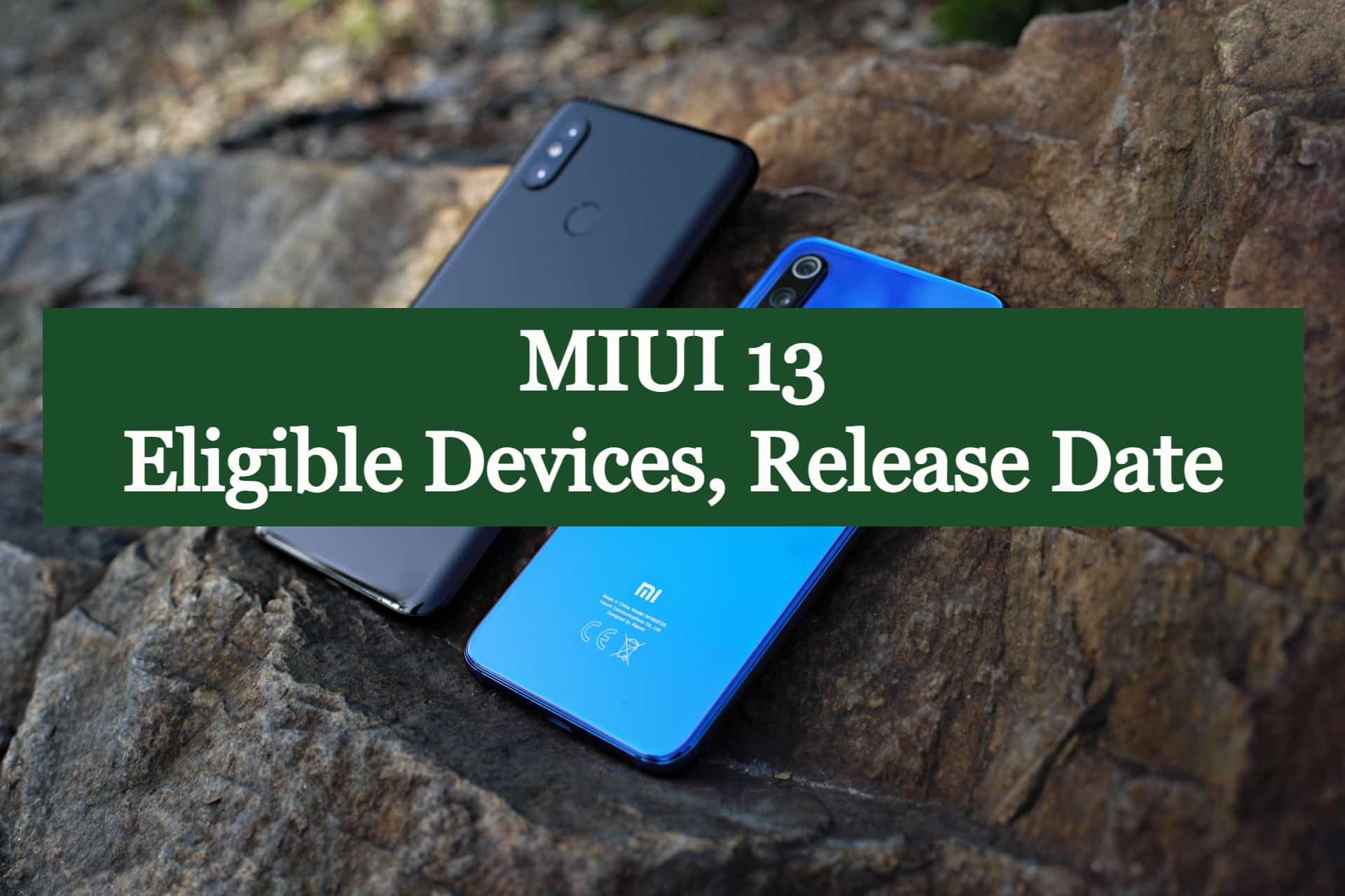 Xiaomi MIUI 13 Eligible devices, release date